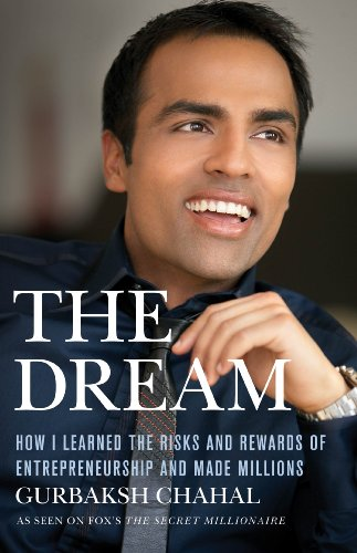 THE DREAM: HOW I LEARNED THE RISKS AND REWARDS OF ENTREPRENEURSHIP AND MADE MILLIONS BY GURBAKSH CHAHAL