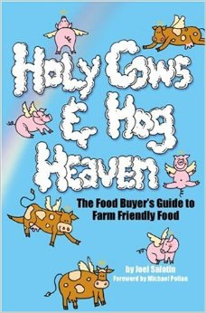 HOLY COWS & HOG HEAVEN: THE FOOD BUYERS GUIDE TO FARM FRIENDLY FOOD BY JOEL SALATIN