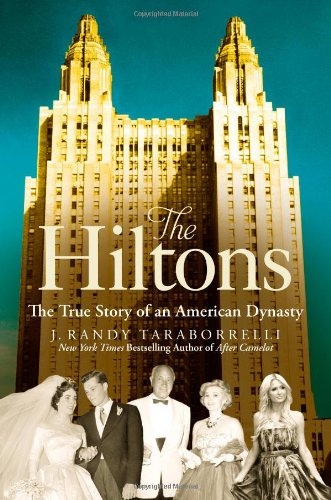 THE HILTONS: THE TRUE STORY OF AN AMERICAN DYNASTY BY J. RANDY TARABORRELLI