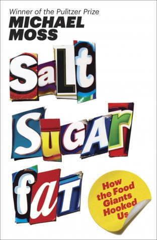 SALT SUGAR FAT: HOW THE FOOD GIANTS HOOKED US BY MICHAEL MOSS