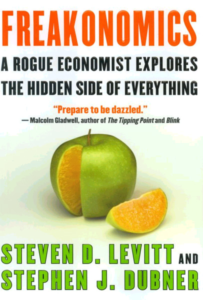 FREAKONOMICS: A ROGUE ECONOMIST EXPLORES THE HIDDEN SIDE OF EVERYTHING BY STEVEN D. LEVITT AND STEPHEN J. DUBNER