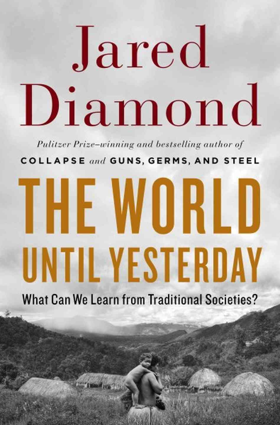THE WORLD UNTIL YESTERDAY: WHAT CAN WE LEARN FROM TRADITIONAL SOCIETIES BY JARED DIAMOND