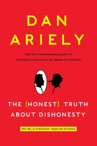 THE HONEST TRUTH ABOUT DISHONESTY: HOW WE LIE TO EVERYONE - ESPECIALLY OURSELVES BY DAN ARIELY