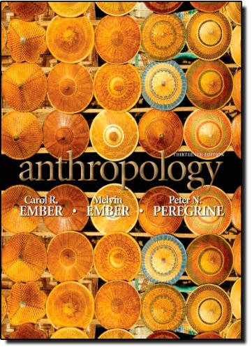 ANTHROPOLOGY BY CAROL EMBER, MELVIN EMBER & PETER PEREGRINE
